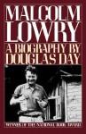 Malcolm Lowry: A Biography - Douglas Day