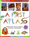 Scholastic First Encyclopedia: A First Atlas - Sue Hook, Angela Royston, Angela Royston, M. Pickering & L. Norton