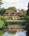 Manor Houses in Normandy - Regis Faucon, Yves Lescroart