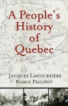 A People's History of Quebec - Jacques Lacoursiere, Robin Philpot