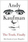 Andy Kaufman: The Truth, Finally - Bob Zmuda, Lynne Margulies