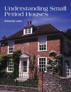 Understanding Small Period Houses - Amanda Laws