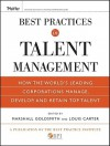 Best Practices in Talent Management: How the World's Leading Corporations Manage, Develop, and Retain Top Talent - Marshall Goldsmith, Louis Carter, The Best Practice Institute