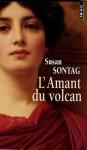L'amant Du Volcan - Susan Sontag
