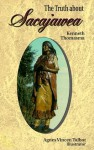 The Truth About Sacajawea (Lewis & Clark Expedition) - Kenneth Thomasma, Agnes Vincen Talbot
