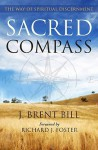 Sacred Compass: The Way of Spiritual Discernment - J. Brent Bill, Richard J. Foster