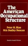 American Occupational Structure - Peter Michael Blau