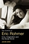 The Cinema of Eric Rohmer: Irony, Imagination, and the Social World - Jacob Leigh