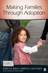 Making Families Through Adoption (Contemporary Family Perspectives (CFP)) - Nancy E. Riley, Krista E. Van Vleet