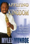 Applying the Kingdom: Rediscovering the Priority of God for Mankind - Myles Munroe