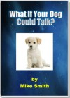 What If Your Dog Could Talk ? - Mike Smith