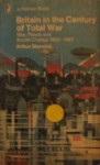 Britain in the Century of Total War: War, Peace and Social Change, 1900-1967 - Arthur Marwick