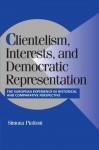 Clientelism, Interests, and Democratic Representation: The European Experience in Historical and Comparative Perspective (Cambridge Studies in Comparative Politics) - Simona Piattoni