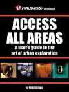 Access All Areas: A User's Guide to the Art of Urban Exploration - Ninjalicious