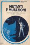 Mutanti e mutazioni - John Wyndham, Maria Benedetta De Castiglione, Hilia Brinis, Cesare Scaglia