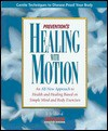 Prevention's Healing With Motion: An All New Approach To Health And Healing Based On Simple Mind And Body Exercises - Prevention Magazine