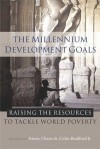 The Millennium Development Goals: Raising the Resources to Tackle World Poverty - Fantu Cheru, Colin Bradford, Colin Bradford, Jr.