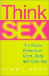 Think Sex: The Seven Secrets of Mind, Body and Soul Sex - Jenny Hare