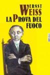 La prova del fuoco - Ernst Weiss, Chiara De Luca