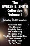 The EVELYN E. SMITH Collection Volume I; Collectors Item The Doorway Helpfully Yours The Vilbar Party The Venus Trap The Most Sentimental Man, Once a Greech, The Blue Tower, My Fair Planet - Evelyn E. Smith