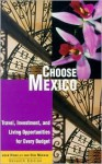 Choose Mexico: Travel, Investment, and Living Opportunities for Every Budget - John Howells, Donald Merwin