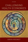 Challenging Health Economics - Gavin H. Mooney