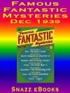 Famous Fantastic Mysteries, Dec 1939 - Ralph Milne Farley, Waldemar Kaempffert, Homer Eon Flint, Minna Irving, Philip Fisher, A. Merritt, Edison Tesla Marshall, J. U. Giesy, Snazz eBooks