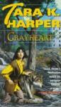 Grayheart - Tara K. Harper