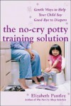 The No-Cry Potty Training Solution : Gentle Ways to Help Your Child Say Good-Bye to Diapers (Pantley) - Elizabeth Pantley
