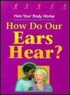 How Do Our Ears Hear? - Carol Ballard