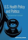 Us Health Policy and Politics: A Documentary History - Kevin Hillstrom, Laurie Hillstrom