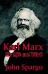 Karl Marx: His Life and Work - John Spargo
