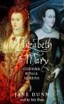 Elizabeth and Mary: Cousins, Rivals, Queens (Audio) - Jane Dunn, Isla Blair