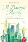 A Beautiful Anarchy: How to Create Your Own Civilization in the Digital Age - Jeffrey Tucker