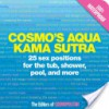Cosmo's Aqua Kama Sutra: 25 Sex Positions for the Tub, Shower, Pool, and More - Cosmopolitan Magazine, Bo Lundberg, Cosmopolitan Magazine