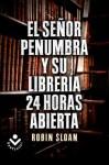 Sr. Penumbra y Su Libreria 24 Horas Abierta, El - Robin Sloan