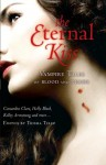 The Eternal Kiss: Vampire Tales Of Blood And Desire - Trisha Telep
