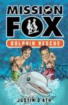 Dolphin Rescue: Mission Fox Book 3 - Justin D'Ath, Heath McKenzie