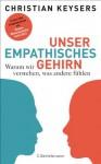 Unser empathisches Gehirn: Warum wir verstehen, was andere fühlen (German Edition) - Christian Keysers, Hainer Kober