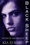 Black Sheep: Loving in the Present - Kia Zi Shiru