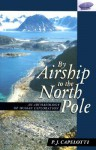 By Airship to the North Pole: An Archaeology of Human Exploration - P.J. Capelotti