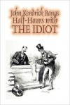 Half-Hours with the Idiot - John Kendrick Bangs