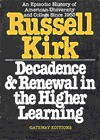 Decadence and renewal in the higher learning: An episodic history of American university and college since 1953 - Russell Kirk