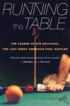 Running the Table: The Legend of Kid Delicious, the Last Great American Pool Hustler - L. Jon Wertheim