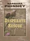 Desperate Rescue - Barbara Phinney