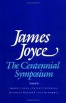 James Joyce: The Centennial Symposium - Morris Beja, Phillip Herring, Maurice Harmon, David Norris