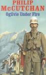 Ogilvie Under Fire - Philip McCutchan