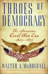 Throes of Democracy: The American Civil War Era 1829-1877 - Walter A. McDougall