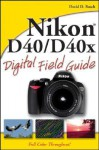 Nikon D40/D40x Digital Field Guide - David D. Busch