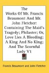 The Works of Mr. Francis Beaumont and Mr. John Fletcher: Containing the Maid's Tragedy; Philaster; Or, Love Lies a Bleeding; A King and No King; And t - Francis Beaumont, John Fletcher